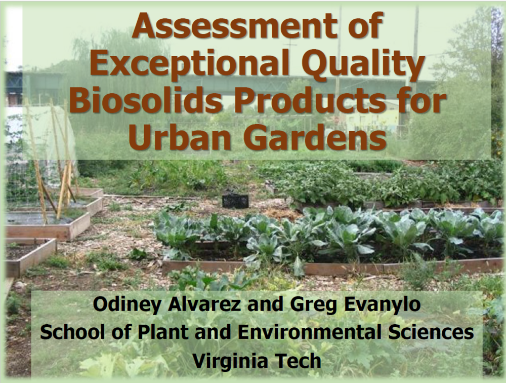 Assessment of Exceptional Quality Biosolids Products for Urban Gardens| Odiney Alvarez and Greg Evanylo, Virginia Tech