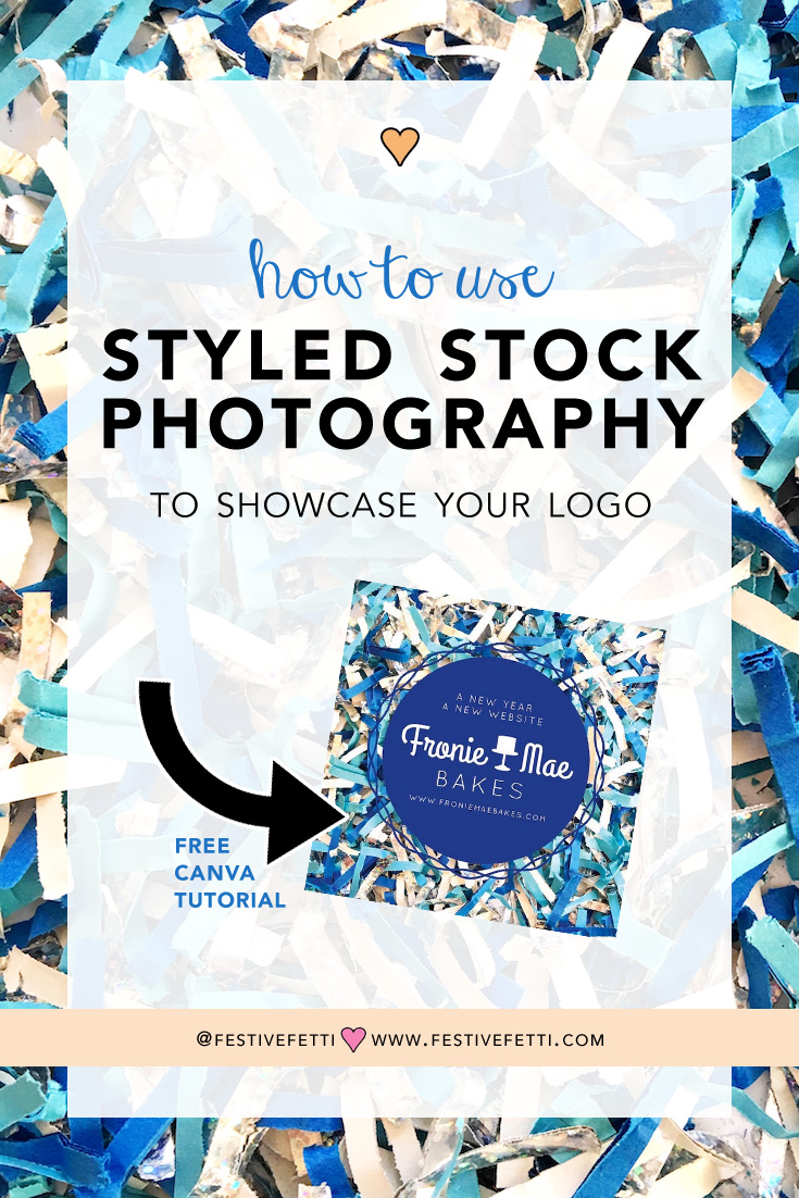 How to Use Styled Stock Photography to Showcase Your Logo / Free Canva Tutorial for using Styled Stock Photos / as seen on Festive Fetti www.festivefetti.com