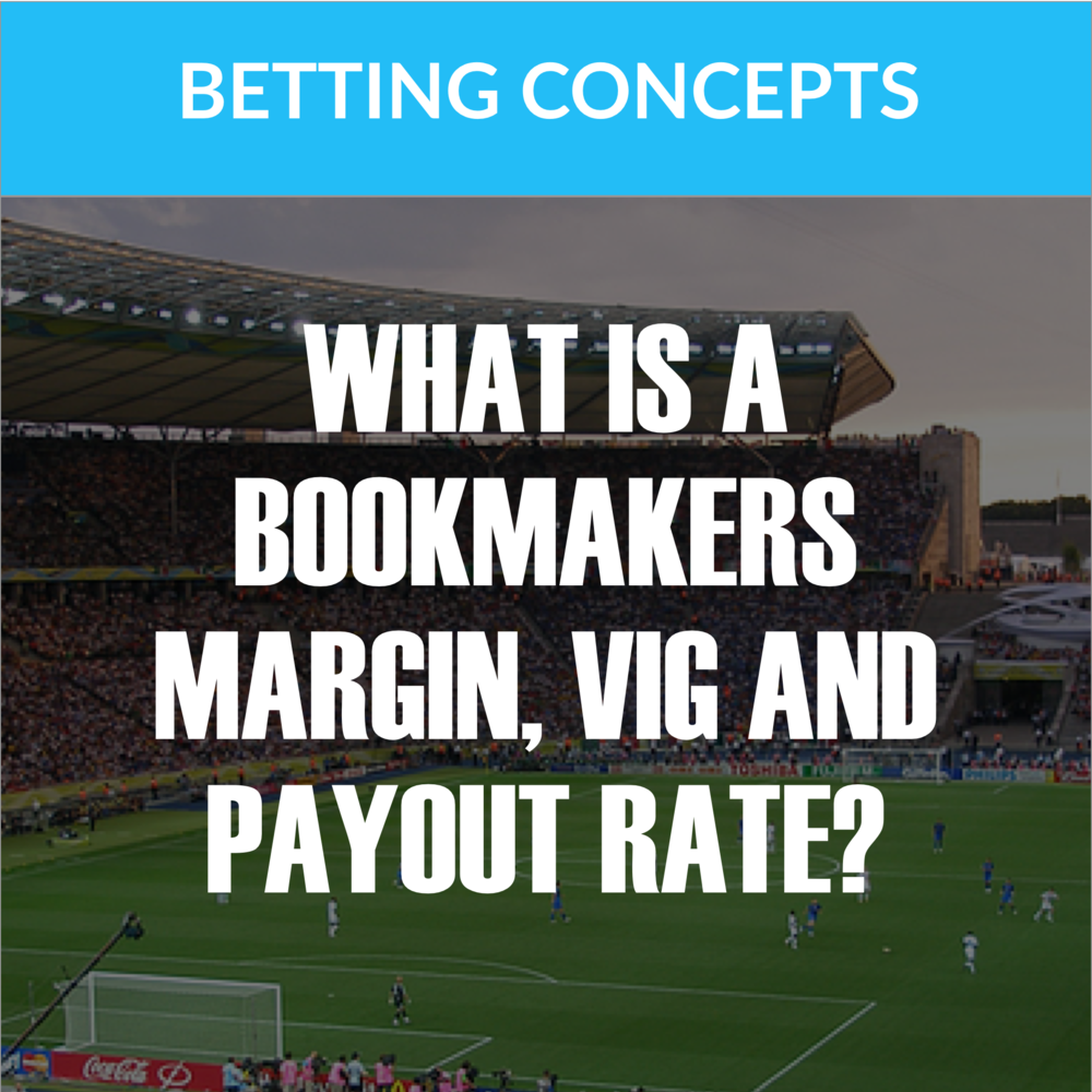 Bookmaker margin, payout rate and vig explained.