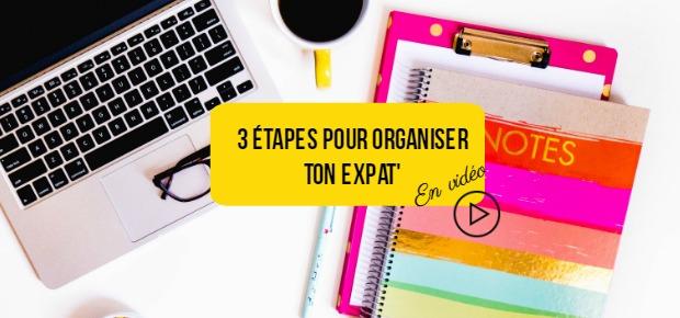 3 etapes pour organiser ton expat'