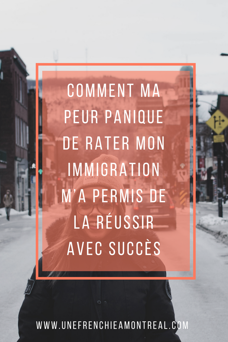 Comment ma peur panique de rater mon immigration m'a permis de la réussir avec succès