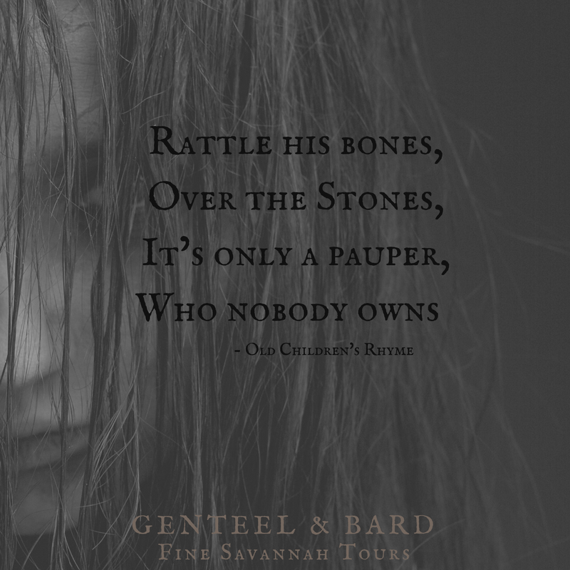 """Rattle His Bones,   Over the Stones, He's only a pauper, Who nobody owns."" Old Children's Rhyme 