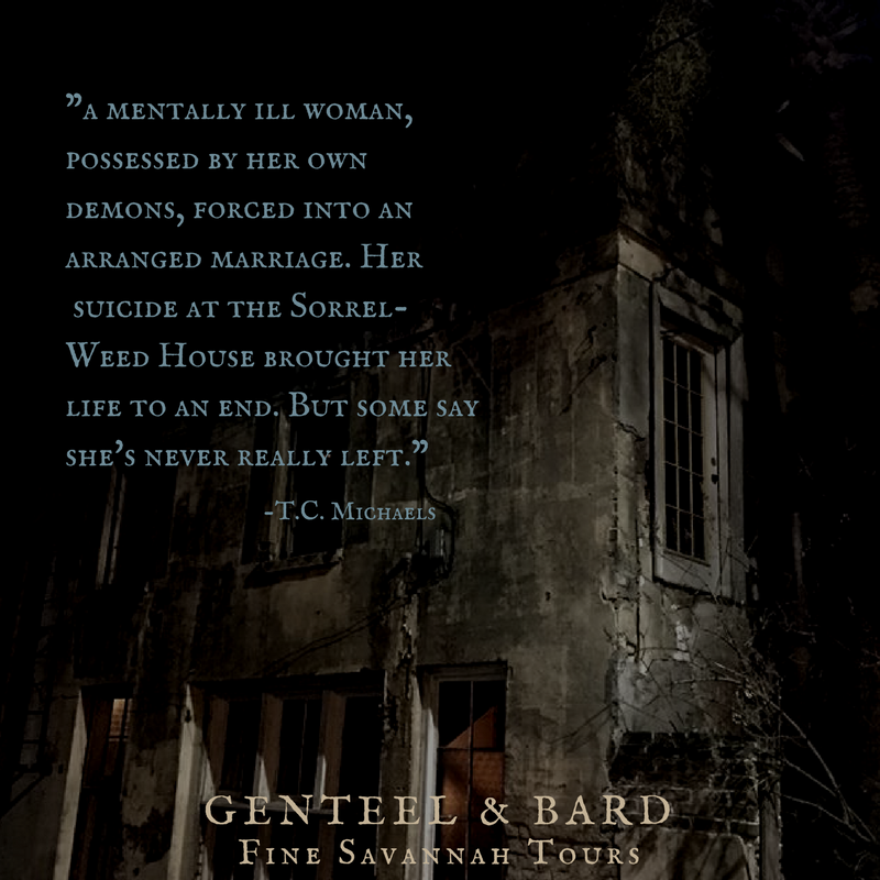 """A mentally ill woman, possessed by her own demons, forced into an arranged marriage. Her suicide at the Sorrel-Weed House brought her life to an end. But some say she's never really left."" T.C. Michaels 