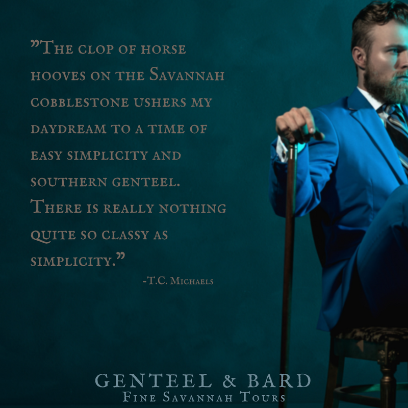 """The clop of horse hooves on the Savannah cobblestone ushers my daydreams to a time of simplicity and southern genteel. There really is nothing quite so classy as simplicity."" T.C. Michaels 