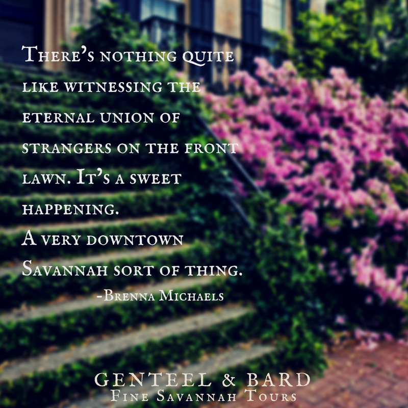 """There's nothing quite like witnessing the eternal union of strangers in the front yard. It's a sweet happening. A very Savannah sort of thing."" T.C. Michaels 