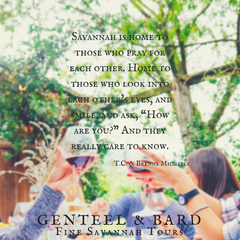 """""""Savannah is home.This is home for those who check on each other after storms. Home for those who pray for each other. We'll look you in the eye, and smile, and ask, """"How are you?""""And then we listen."""" T.C. Michaels 