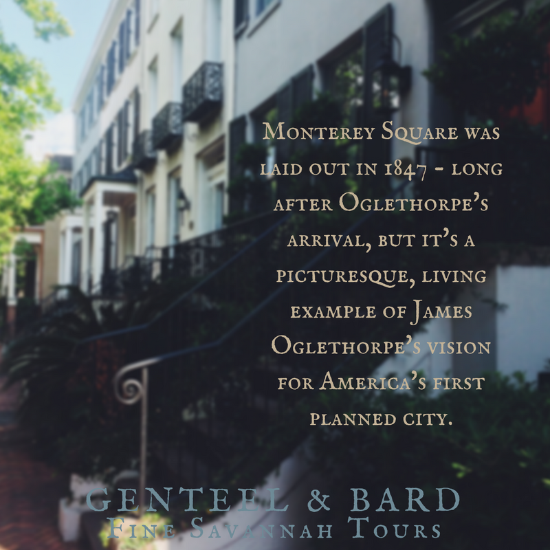 """ Monterey Square was laid out in 1847, long after Oglethorpe's arrival, but it's a picturesque, living example of James Oglethorpe's vision for America's first planned city."" T.C. Michaels 