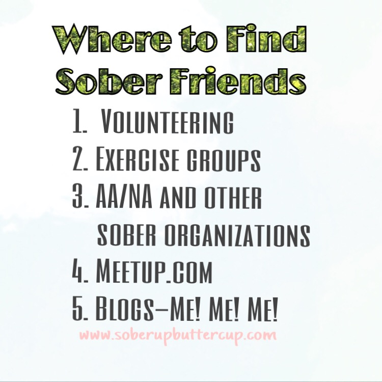 Where can you find sober friends?  First start by giving your current friends a chance to be sober with you.