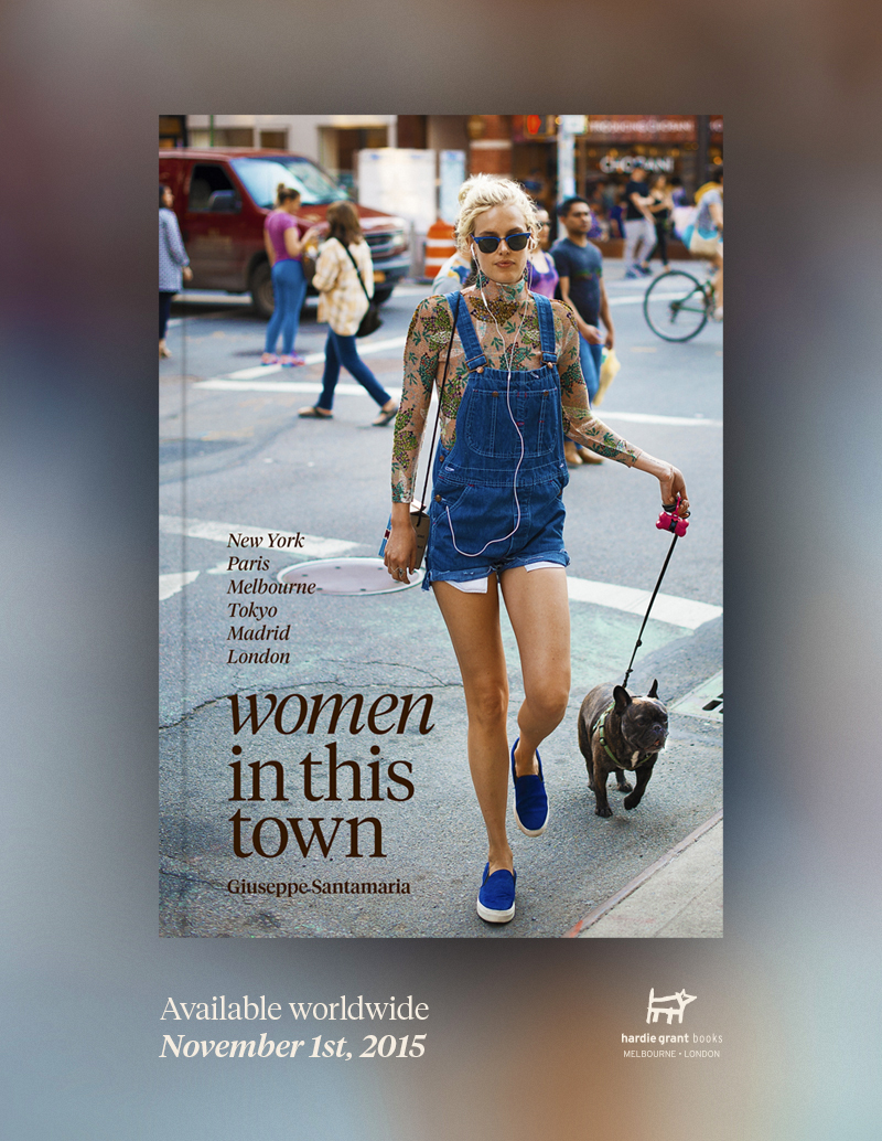THE WOMEN IN THIS TOWN BOOK I am delighted to finally reveal the cover of my second book, Women In This Town: New York, Paris, Melbourne, Tokyo, Madrid & London. I started the sister blog to Men In This Town in 2013 as a way to break out of my comfort zone and explore the way women in this decade are expressing themselves through fashion. This new book is a snap shot of my survey over the past few years with ¾ of the images having never been published on the blog. The book comes out November 1st 2015 worldwide and is available to pre-order below: United States of America: Amazon, Barnes & Noble, IndieBound Australia: Booktopia, Bookworld Canada: Amazon, Indigo United Kingdom: Amazon, Foyles Thank you to the amazingly loyal visitors of this blog! Your support for my work means the world and this book would not have been possible without your love. Cheers, Giuseppe