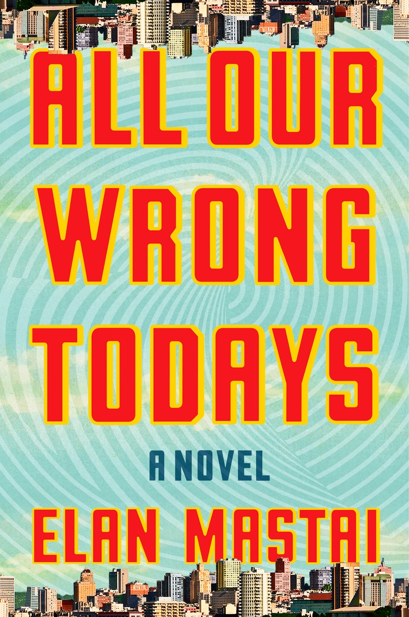The original hardcover of All Our Wrong Todays was published on February 7, 2017