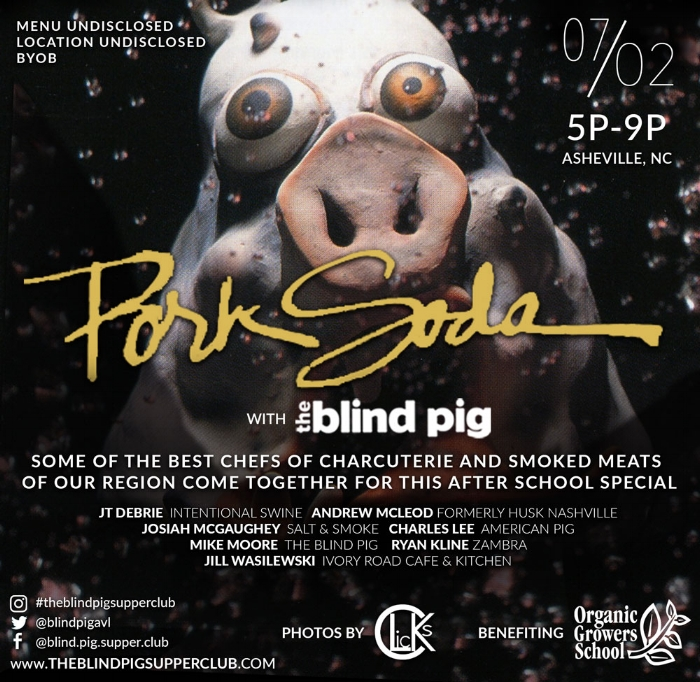 The Skinny On This Pig: Welcome To This World. The Blind Pig Supper Club brings you crisp, cold and refreshing 'Pork Soda'. Our Primus inspired, one time only, pop up dinner event featuring a menu from our favorite songs and albums and supportring The Organic Growers School of WNC.   For Real Though: This is the best of the best in charcuterie and smoked meats Asheville! They come together for this very special menu which supports The Organic Growers School- a WNC organization which provide public classes in fall & winter growing, homesteading, home cooking, fermentation, preservation, self reliance, backyward wonders and more!  http://organicgrowersschool.org   Who's that?: Chef JT Debrie of Intentional Swine, Andrew Mcleod formerly of Husk Nashville, Charles Lee of The American Pig, Josiah McGaughey of Salt & Smoke, Ryan Kline of Zambra, Mike Moore of The Blind Pig and Jill Wasilewski of Ivory Road Cafe + Kitchen.