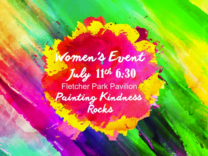 July 11th 6:30 Women's Event Fletcher Park Pavilion Painting Kindness Rocks and distributing them around the park