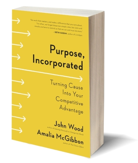 Purpose, Incorporated: Turning Cause Into Your Competitive Advantage by John Wood and Amalia McGibbon, $17.90