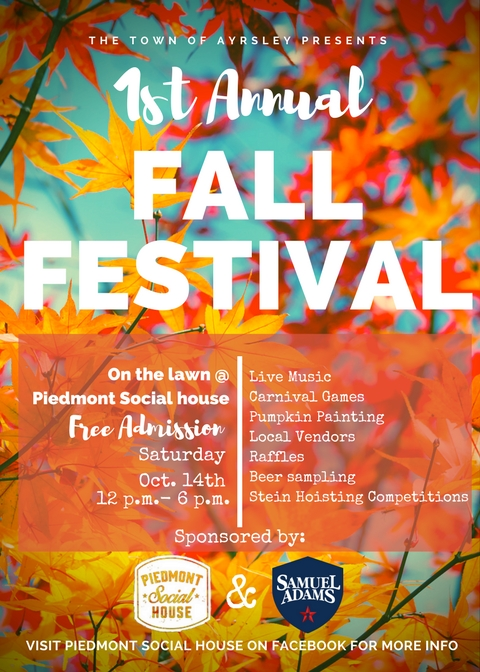 Fall Festival! - Join us for our 1st annual Ayrsley Fall Festival Saturday, October 14th! This family friendly event will have food samples, shopping, pumpkin painting, raffles, games, live music and a stein hoisting competition hosted by Sam Adams. This event is FREE to the public and will be located on the event lawn in front of Piedmont Social House.Intrested in being a vendor? Please contact: zbradley@newforum.net