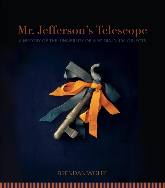 Mr. Jefferson's Telescope: A History of the University in 100 Objects