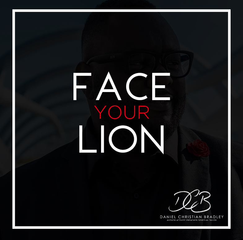 Face Your Lion Daniel C. Bradley Blog Post