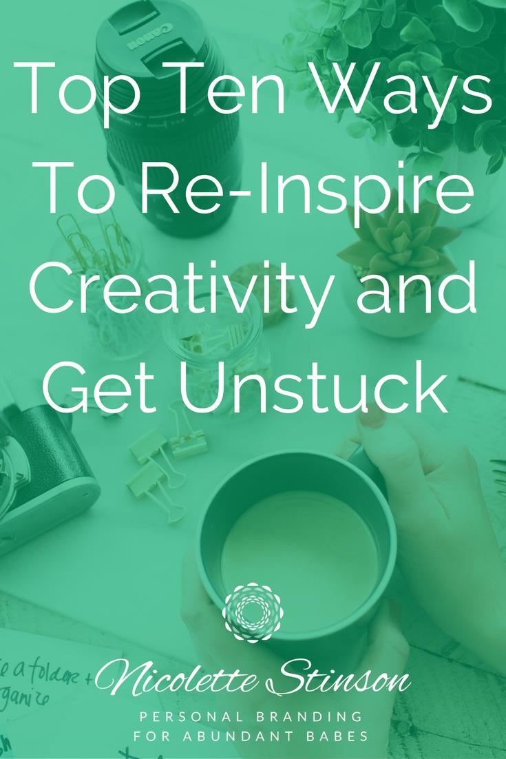 Top Ten Ways To Re-Inspire Creativity and Get Unstuck