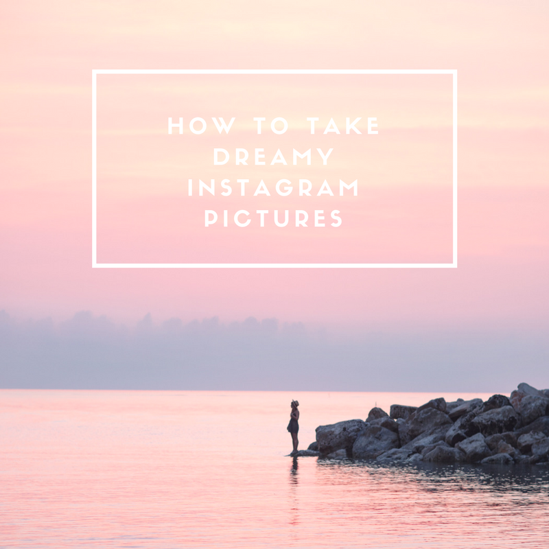 HOW TO TAKE DREAMYINSTAGRAMPICTURES.png