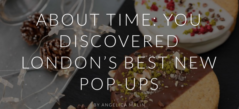 ABOUT TIME MAGAZINE - LONDON'S BEST NEW POP UP