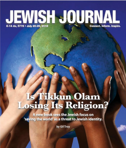 Why Tikkun Olam Can't Fix American Judaism , Gil Troy, September 27, 2018