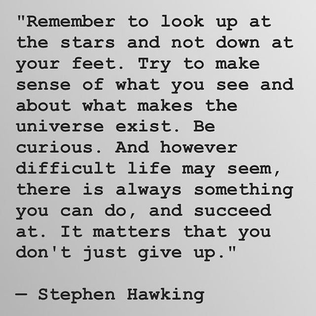 Important words from a wonderful mind. #abriefhistoryoftime #stephenhawking #wonder #curiousity #fearless