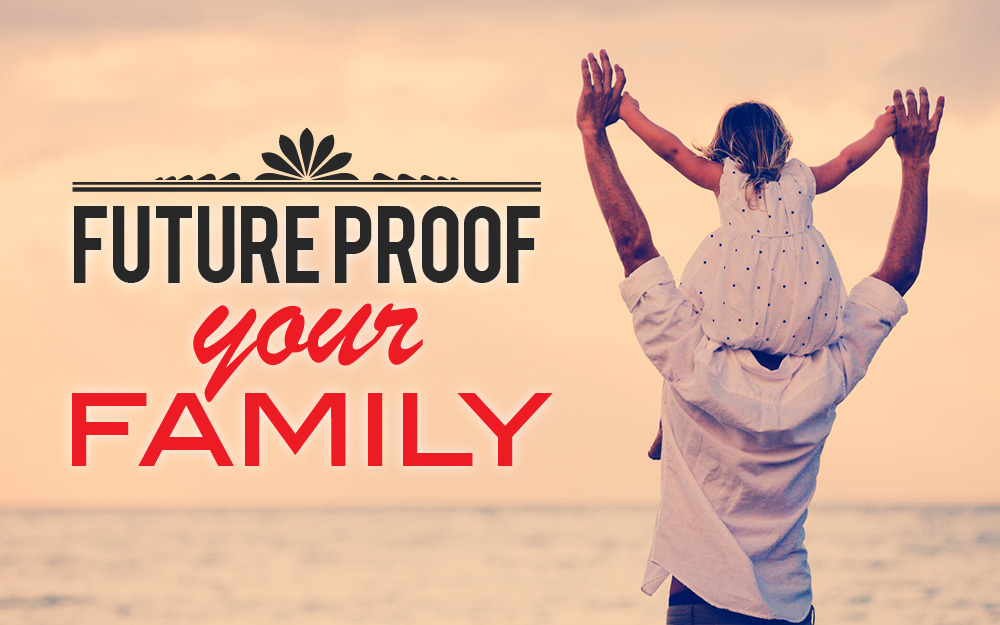 Future proof your family