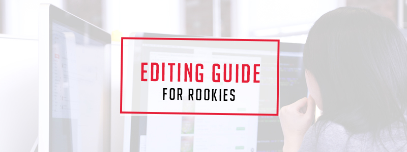 Editing Guide for Rookies