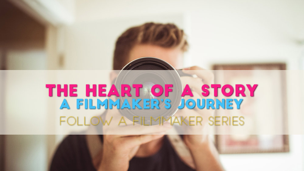 Copy of The Heart of A Story - A Filmmaker's Journey