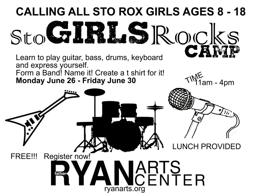StoGIRLSRocks is a FREE SUMMER MUSIC CAMP for GIRLS (ages 8-18) at the Ryan Arts Center.       DATES:  June 26-June 30th   TIMES:  11am-4pm     SHOWCASE on June 30 at 6pm     StoGIRLSRocks is an empowerment program for female youths of all definitions, abilities, & backgrounds. Our program utilizes the process of making music to instill tools for the amplification of self-confidence, creative expression, independent thinking, mutual respect, & cooperation while cultivating a supportive & inclusive community of peers and mentors.     Girls (and boys) can join to learn the basics in Guitar, Bass, Drums, Keyboards, and Singing.  Students will be paired with teaching artists and get to learn hands on the basics of music making, forming a band, creating a band, and more.     CAPACITY OF 30 students     register at RyanArts.org