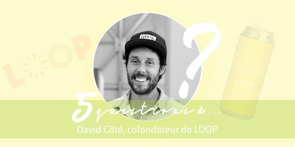 À LIre également : 5 questions à david côté, co-fondateur de LOOP -