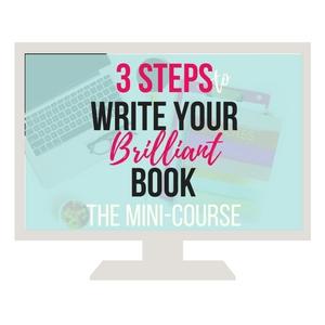 3 Steps Write Your Brilliant Book MINI COURSE.jpg