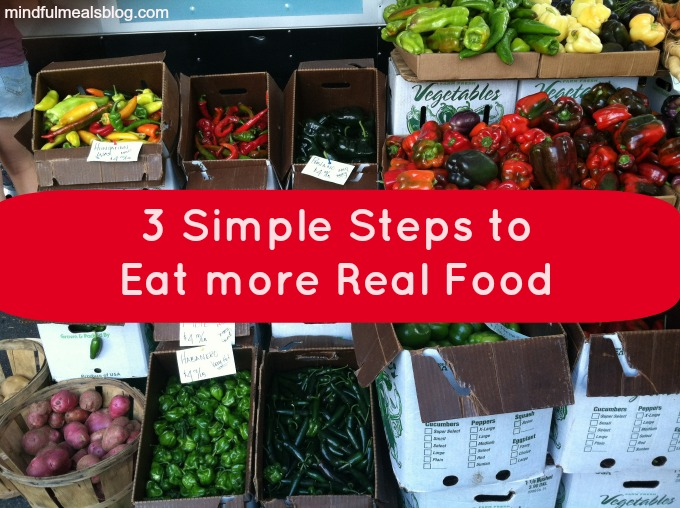 3 Steps to Eat more Real Food