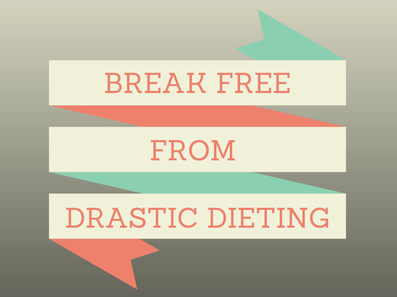 Break Free from Drastic Dieting Plans
