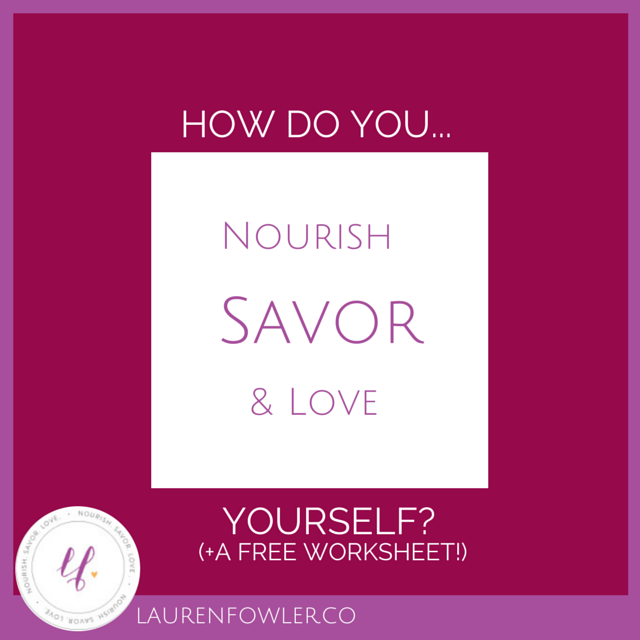 How do you Nourish, Savor, & Love Yourself? (+ free worksheet)