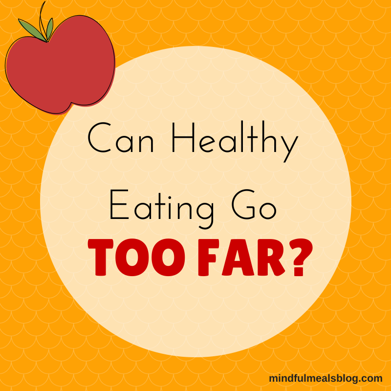 Can Healthy Eating go TOO Far?