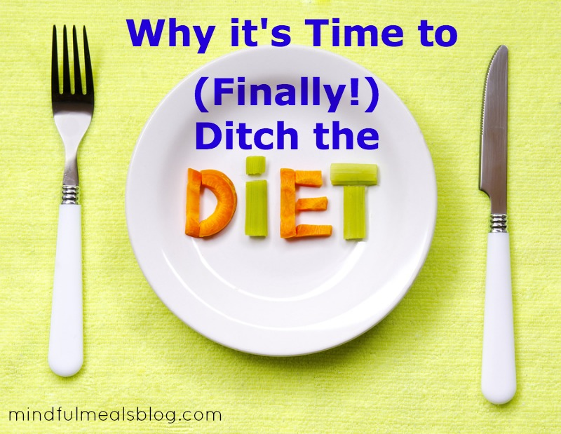 Why it's time to finally ditch the diet