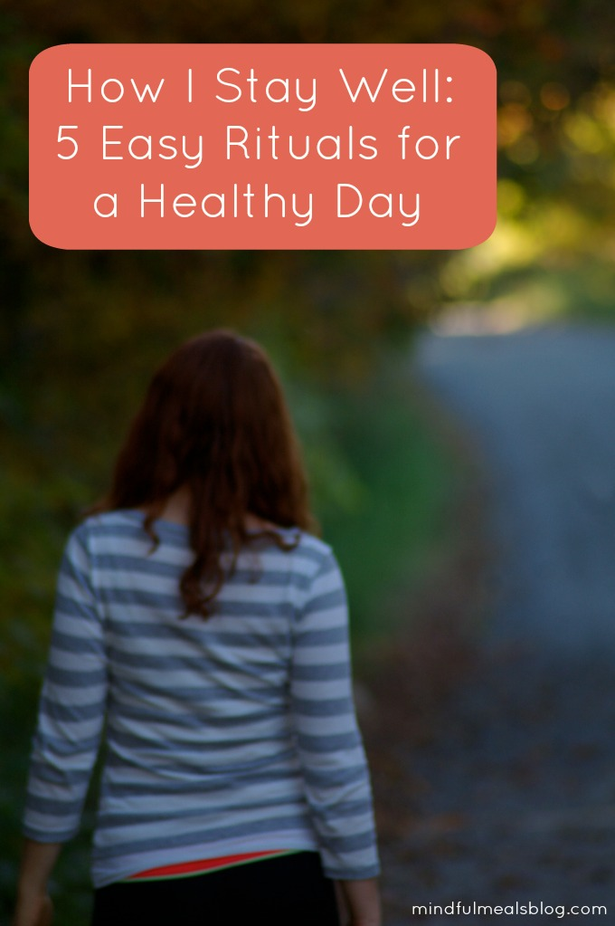 How I Stay Well 5 Easy Rituals for a Healthy Day