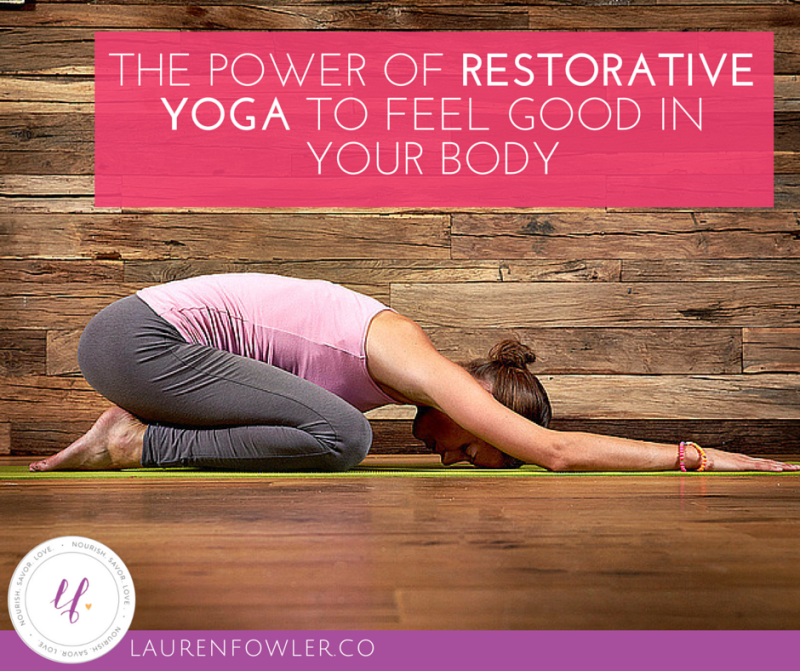 The Power of Restorative Yoga to Feel Good in your Body