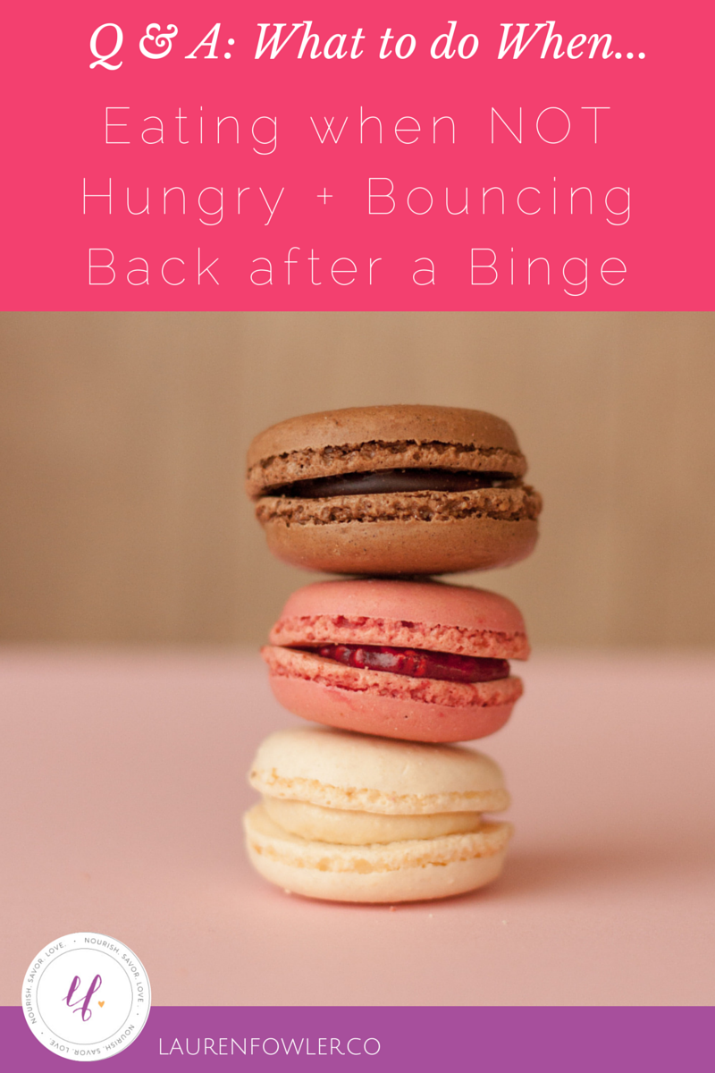 Q & A: Eating when NOT Hungry + Bouncing Back after a Binge