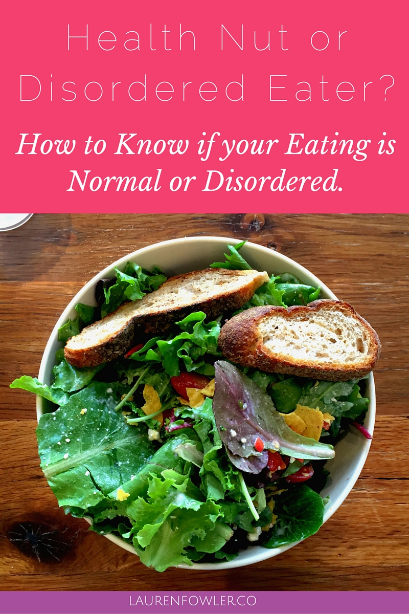 Health Nut or Disordered Eater? How to Know if your Eating is Normal or Disordered.