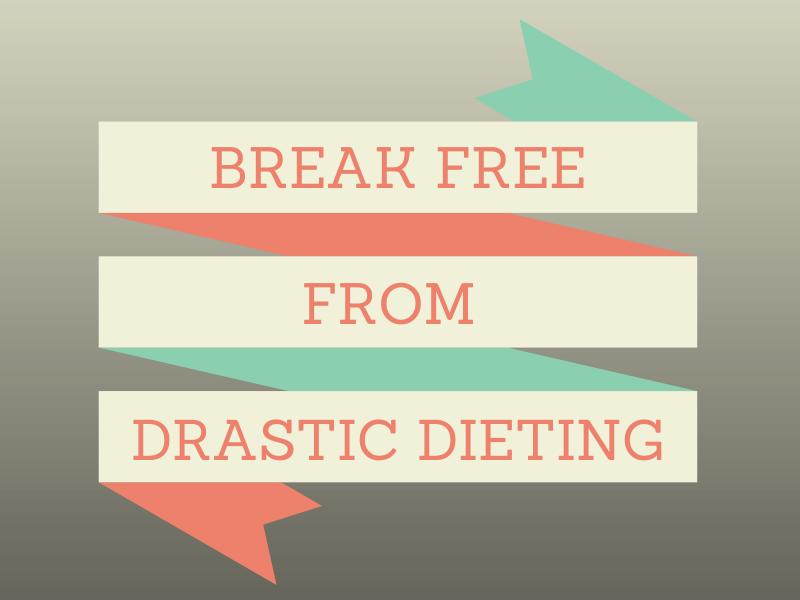 Break Free from Drastic Dieting Plans