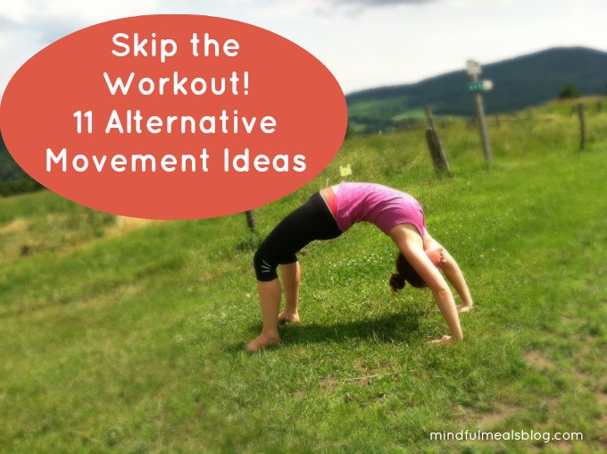 Skip the Workout! 11 Alternative Movement Ideas