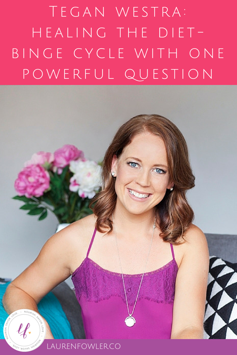 Tegan Westra: Healing the Diet-Binge Cycle with a Powerful Question