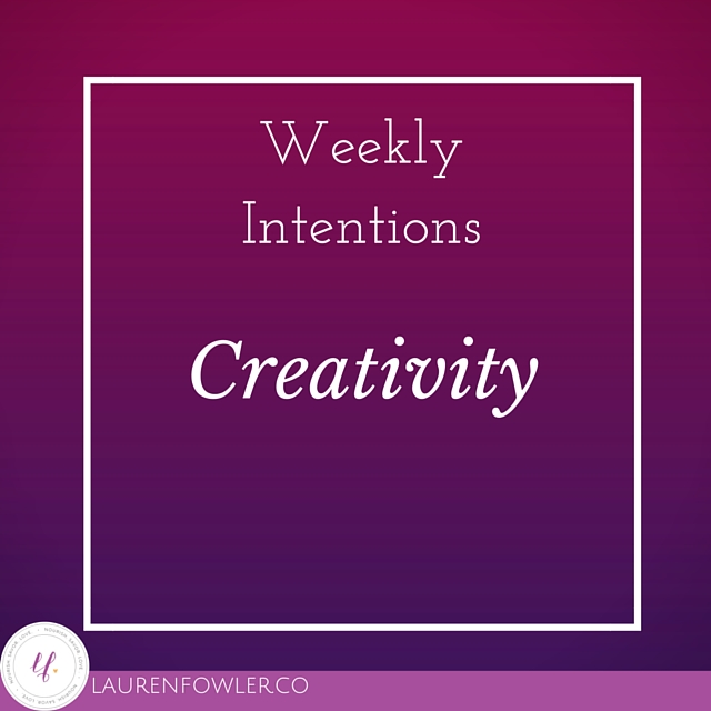 Weekly Intentions: Creativity