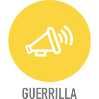 GUERRILLA MARKETING Not every campaign needs a large budget and footprint to be successful. This approach seeks out your demo without paying those large sponsorship fees and is highly mobile.