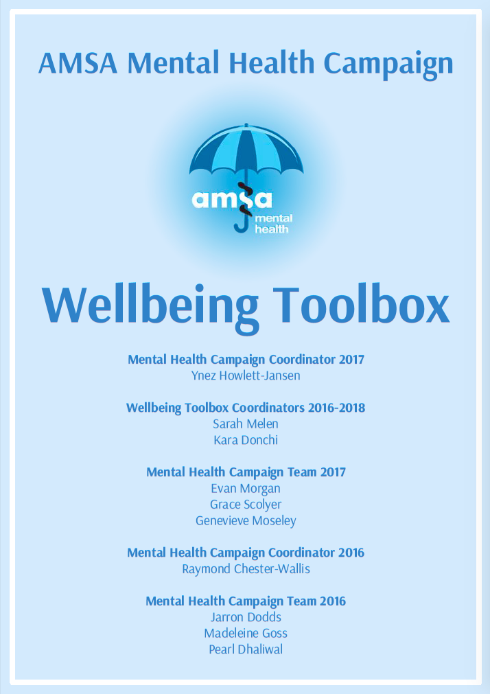The AMSA Wellbeing Toolbox contains resources and ideas for designing and implementing supportive mental health and wellbeing initiatives for medical students.  -