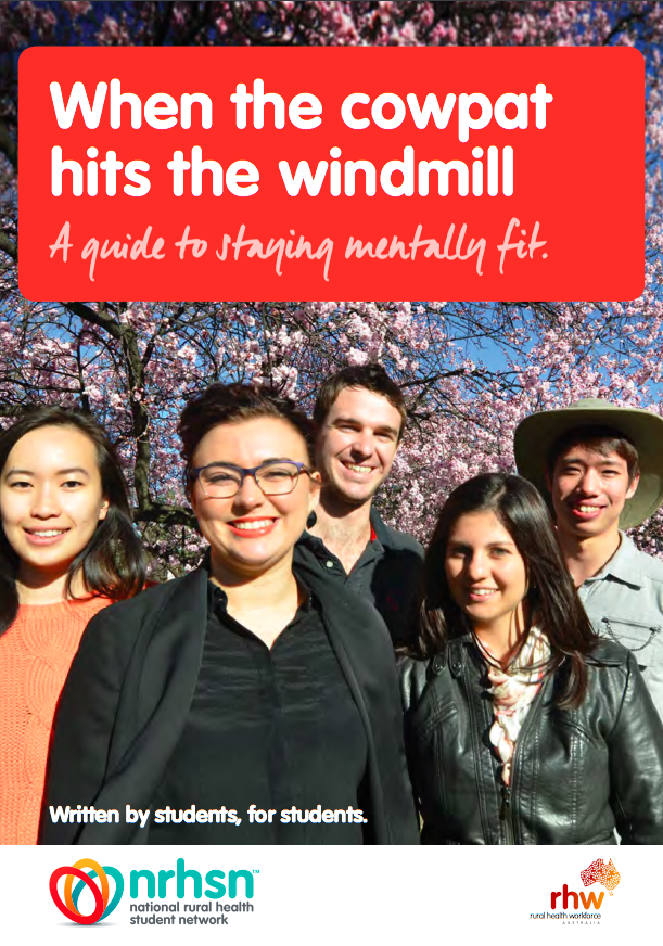 'When the cowpat hits the windmill' is a comprehensive guide on staying mentally well and preparing to go on placement -developed by the NRHSN in conjunction with beyondblue. -
