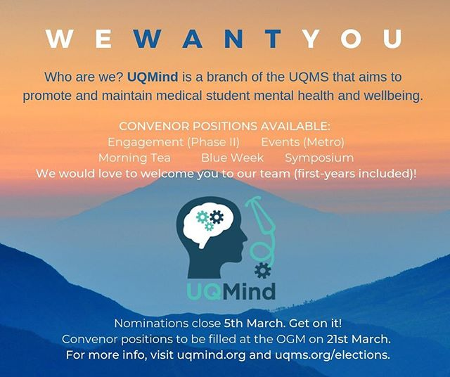 LOOKING TO MAKE NEW FRIENDS / FEEL REWARDED / GET INVOLVED THIS YEAR??? 😁 ....While maybe also building your resume and skillset? Have an interest in student mental health and well-being? 🙏 L👀K NO FURTHER!  UQMind has a FIVE positions to be filled for THIS YEAR, including: - Engagement convenor (Phase II) 📱 - Events convenor (Metro) 🥳 - Morning Tea Convenor ☕️ - Blue Week Convenor 💙 - Symposium Convenor 🎙  NO experience needed, first years VERY welcome to apply!  Visit uqmind.org and uqms.org/elections for position descriptions and info on how to apply. For all roles please provide a 100-word candidate statement and fill out Form 1: Single Nomination for Election and email to elections@uqms.org by 5th March. Positions will be elected at the UQMS Ordinary General Meeting on 21st March at 6:30 pm at the Mayne Medical School, Herston. 🎉  If you have any questions or concerns, please get in touch via Facebook (super happy to chat) or email uqmind.chair@uqms.org. 😊