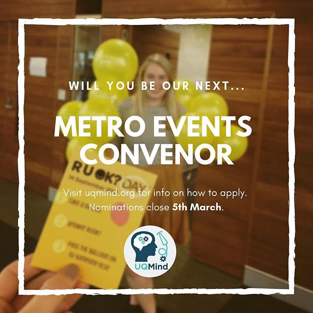 LOOKING TO GET INVOLVED? 🙋‍♂️ WANT TO PUT SMILES ON YOUR MED MATES' FACES? 😁  Check out our METROPOLITAN EVENTS CONVENOR position 🎉  WHAT WOULD YOUR ROLE LOOK LIKE? You will be tasked with developing, organizing and facilitating UQMind events, projects and initiatives at the Metropolitan Clinical Schools (including: PA, RBH, Northside, Mater, Greenslopes and Sunshine Coast). This role will involve intensive coordination with the Vice-Chairs and Rural Events Convenor, and UQMS Clinical School Representatives.  Experience is preferred, however not needed. This position is more suited to Years 2, 3 and 4 students!  Visit uqmind.org and uqms.org/elections for a complete position description and info on how to apply. Please provide a 100-word candidate statement and fill out Form 1: Single Nomination for Election and email to elections@uqms.org by TONIGHT 5th March. Positions will be elected at the UQMS Ordinary General Meeting on 21st March at 6:30 pm at the Mayne Medical School, Herston. 🎉  If you have any questions or concerns, please get in touch via Facebook (super happy to chat) or email uqmind.chair@uqms.org. 😊