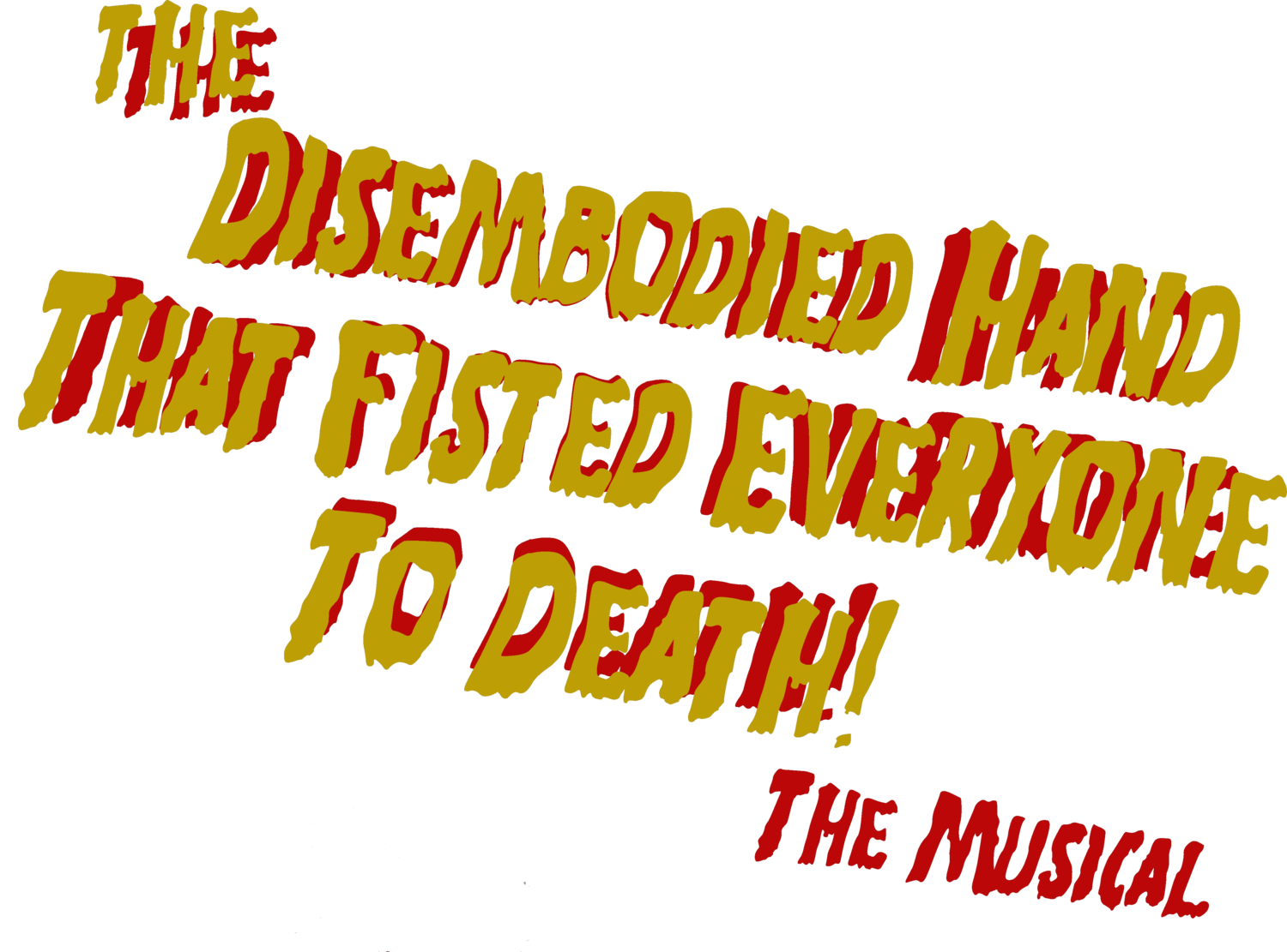 The Disembodied Hand That Fisted Everyone to Death - The Musical!